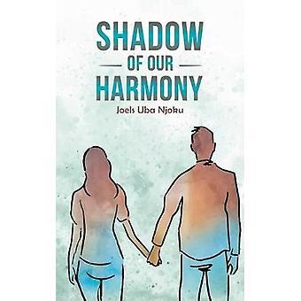 SHADOW OF OUR HARMONY by Joels Uba Njoku - 9781528918886 Book