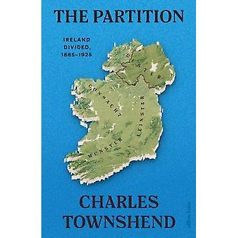 The Partition Ireland Divided 18851925