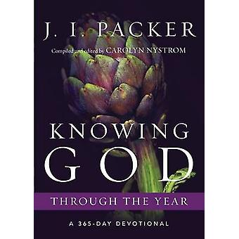 Knowing God Through the Year  A 365Day Devotional by Dr J I Packer & Compiled by Carolyn Nystrom