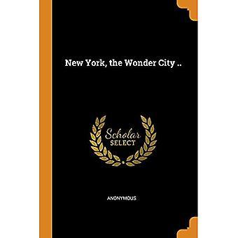New York, the Wonder City ..