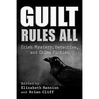 Guilt Rules All by Edited by Elizabeth Mannion & Edited by Brian Cliff & Contributions by Shane Mawe & Contributions by Bridget English & Contributions by Caitlin Nic Iomhair & Contributions by Nancy Marck Cantwell & Co