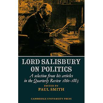 Lord Salisbury on Politics  A selection from his articles in the Quarterly Review 18601883 by Edited by Dr Paul Smith