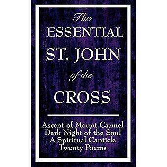 Der wesentliche Johannes vom Kreuz: Besteigung des Berges Karmel, Dunkle Nacht der Seele, Ein spiritueller Gesang der Seele und zwanzig Gedichte