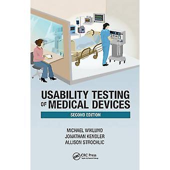 Usability Testing of Medical Devices by Michael E Wiklund & Jonathan Kendler & Allison Y Strochlic