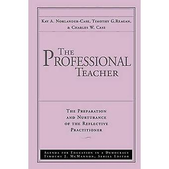 The Professional Teacher - The Preparation and Nuturance of the Reflec