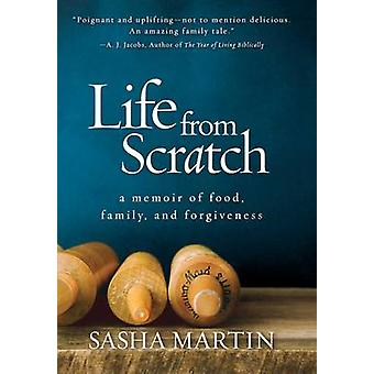 Life from Scratch - A Memoir of Food - Family - and Forgiveness by Sas