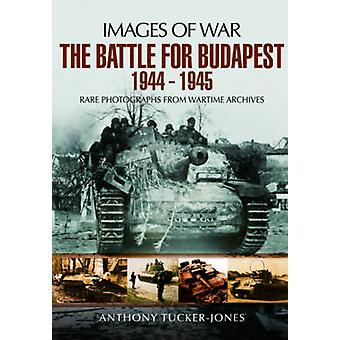 The Battle for Budapest 1944 - 1945 - Rare Photographs from Wartime Ar