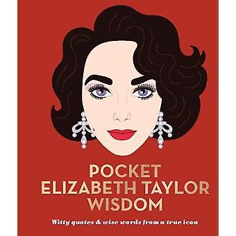 Pocket Elizabeth Taylor Wisdom - Witty quotes and wise words from a tr