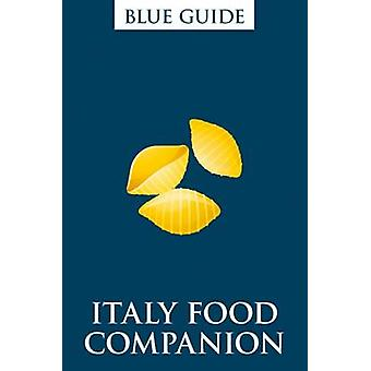 Blue Guide Italy Food Companion (2nd Revised edition) - 9781905131730