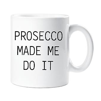 Prosecco Made Me Do It Becher