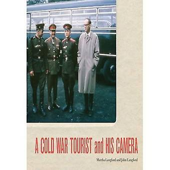 A Cold War Tourist and His Camera by Martha Langford - John Langford
