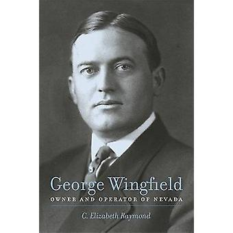 George Wingfield - Owner and Operator of Nevada by C.Elizabeth Raymond