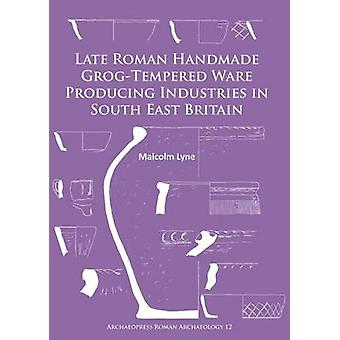 Late Roman Handmade Grog-Tempered Ware Producing Industries in South