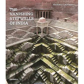 The Vanishing Stepwells of India by Victoria Lautmann - Divay Gupta -