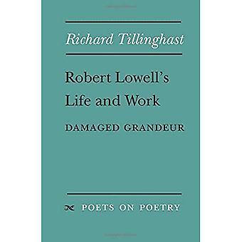 Robert Lowell's Life and Work: Damaged Grandeur (Poets on Poetry)