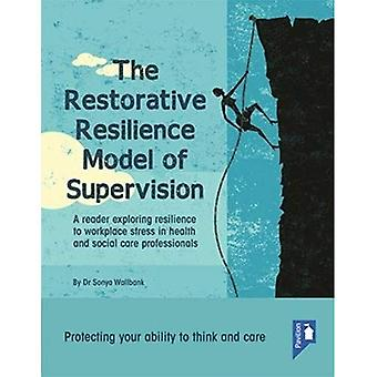 The Restorative Resilience Model of Supervision: A Reader Exploring Resilience to Workplace Stress in Health and...