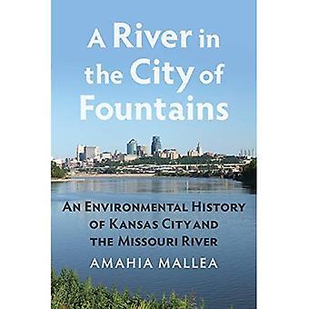 Een rivier in de stad van fonteinen: een milieu geschiedenis van Kansas City en de Missouri rivier
