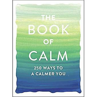 Il libro di calma: 250 modi per un più calmo si