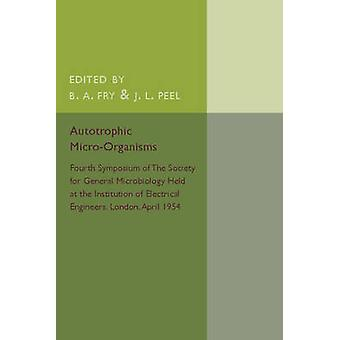 Autotrophic MicroOrganisms by Fry & B. A.