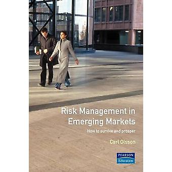 Risk Management in Emerging MarketsHow to Survive and Prosper by Olsson & Carl