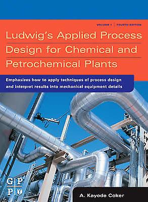 Ludwigs Applied Process Design for Chemical and Petrochemical Plants Volume 1 by Coker & A. K.