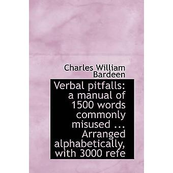 Verbal pitfalls a manual of 1500 words commonly misused ... Arranged alphabetically with 3000 refe by Bardeen & Charles William