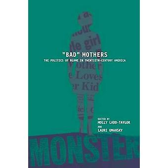 BAD MOTHERS by Edited by Molly Ladd Taylor & Edited by Lauri Umansky