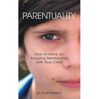 Parentuality How to Have an Amazing Relationship with Your Child by Mallory & Dr Linda
