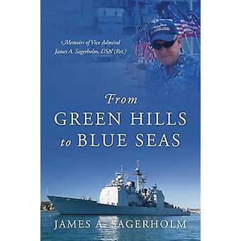 From Green Hills to Blue Seas Memoirs of Vice Admiral James A. Sagerholm USN Ret. by Sagerholm & James A.