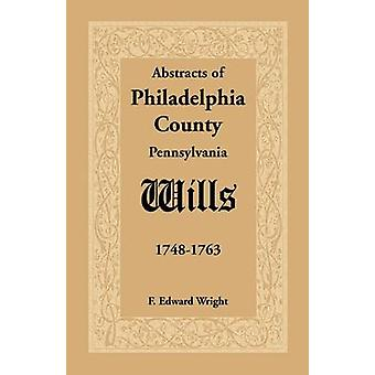 Abstracts of Philadelphia County Pennsylvania Wills 17481763 by Wright & F. Edward