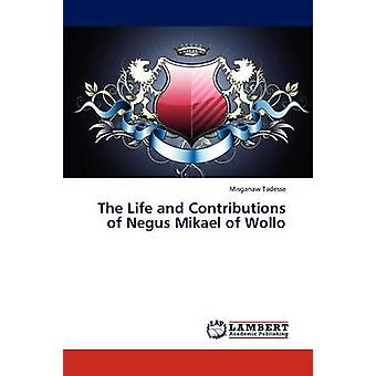 The Life and Contributions of Negus Mikael of Wollo by Tadesse Misganaw