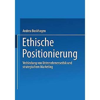 Ethische Positionierung Verbindung Von Unternehmensethik Und Strategischem Marketing di Bookhagen & Andrea