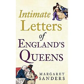 Intimate Letters of England's Queens by Margaret Sanders - 9781445638