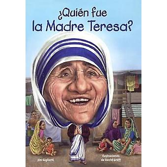Quien Fue La Madre Teresa? (Who Was Mother Teresa?) by Jim Gigliotti
