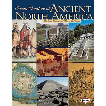 Seven Wonders of Ancient North America by Michael Woods - Mary Woods