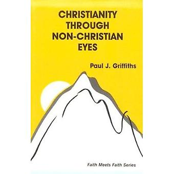 Christianity Through Non-Christian Eyes (New edition) by Paul J. Grif