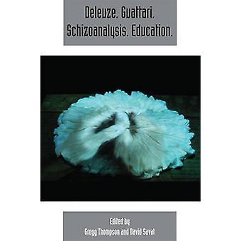 Deleuze. Guattari. Schizoanalysis. Education - Deleuze Studies - v.9 -