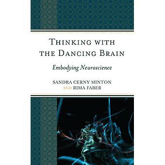 Thinking with the Dancing Brain - Embodying Neuroscience by Sandra C.