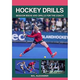 Hockey Drills - Session Ideas and Drills for the Coach by Mal Alexande