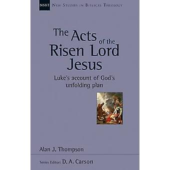 The Acts of the Risen Lord Jesus - Luke's Account of God's Unfolding P