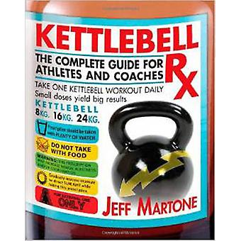 Kettlebell RX - The Complete Guide for Athletes and Coaches by Jeff Ma