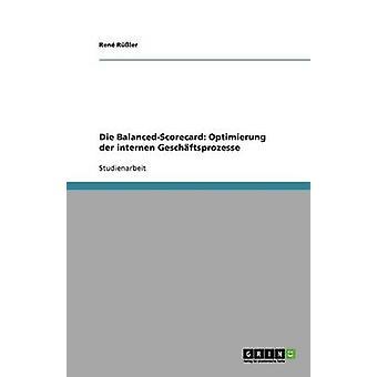 Die Balanced-Scorecard - Optimierung der internen Gesch?ftsprozesse by