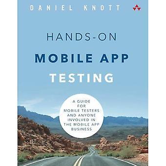 Praktische Mobile App testen: Ein Leitfaden für Mobile Tester und alle Beteiligten in der mobilen App-Business