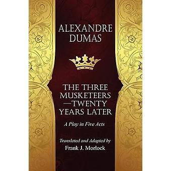 De MusketeersTwenty jaren later een toneelstuk in vijf acts van Dumas & Alexandre