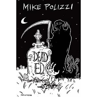 Dead Ed by Polizzi & Mike