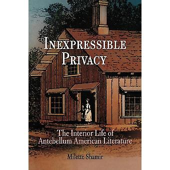 Inexpressible Privacy - The Interior Life of Antebellum American Liter