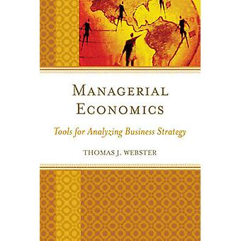 Managerial Economics Tools for Analyzing Business Strategy by Webster