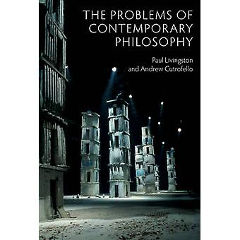 The Problems of Contemporary Philosophy by Livingston & PaulCutrofello & Andrew