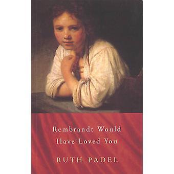 Rembrandt teria te amado por Ruth Padel - livro 9780701167158
