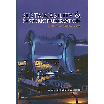 Sustainability  Historic Preservation Toward a Holistic View by Longstreth & Richard